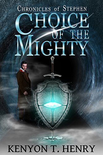 Choice of The Mighty (Chronicles of Stephen Book 1) by [Henry, Kenyon T.]