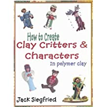 How To Create Clay Critters & Characters In Polymer Clay