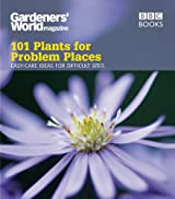 Gardeners' World: 101 Plants for Problem Places: Ideas for All-Round Colour