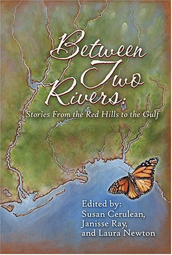 Between Two Rivers: Stories from the Red Hills to the Gulf PDF