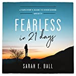 Fearless in 21 Days: A Survivor's Guide to Overcoming Anxiety | Sarah E. Ball