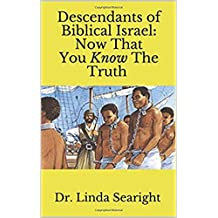 Descendants of Biblical Israel: Now That You Know The Truth