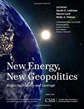 New Energy, New Geopolitics: Balancing Stability and Leverage (CSIS Reports)
