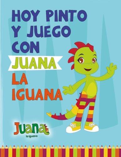 (Hoy Pinto y Juego con Juana la Iguana: Libro para Colorear - Coloring Book (Spanish Edition) )