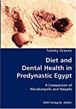 Diet and Dental Health in Predynastic Egypt- a Comparison of Hierakonpolis and Naqad, Tammy Greene, 3836434474