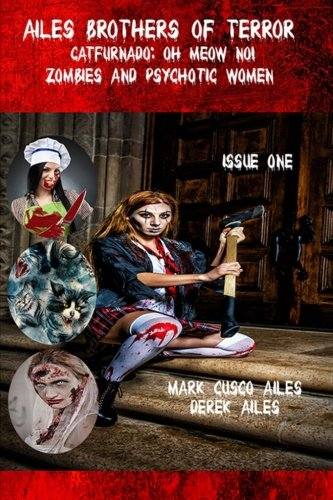 Catfurnado: Oh Meow No!, Zombies and Psychotic Women (Ailes Brothers of Terror) (Volume 1)