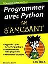 Programmer avec Python en s'amusant mégapoche pour les Nuls par Scott