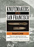 Knifemakers of Old San Francisco, Bernard R. Levine, 0873649745