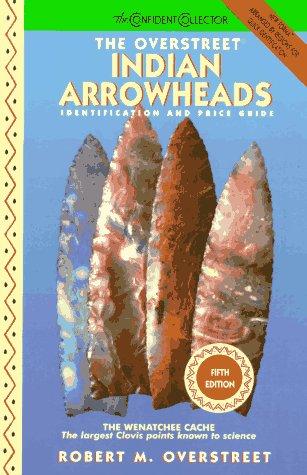 The Overstreet Indian Arrowheads: Identification and Price Guide (Official Overstreet Indian Arrowhead Identification and Price Guide)