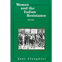 Women and the Italian Resistance: 1943-1945