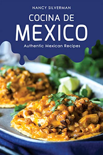 Cocina de Mexico: Authentic Mexican Recipes by Nancy Silverman
