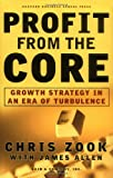 Profit From the Core : Growth Strategy in an Era of Turbulence, Chris Zook, James Allen, 1578512301
