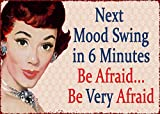 "Reproduction of Old Vintage ""Next Mood Swing in 6 Minutes. Be Afraid, Be Very Afraid"" Sign Reproduced on 5 Inch X 7 Inch Metal W/free Mounting Magnet"