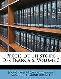 Précis de L'Histoire des Français, Jean-Charles-Lonard Simonde Sismondi and Jean-Charles-Leonard Simonde Sismondi, 1146473060
