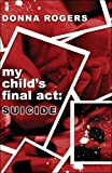 My Child's Final Act, Donna Tryder-Rogers, 1424150787