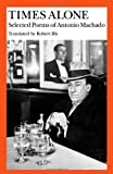 Times Alone : Selected Poems of Antonio Machado, Machado, Antonio, 0819560812
