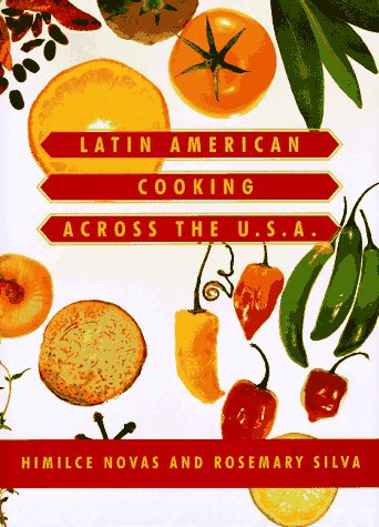 Latin American Cooking Across the U.S.A. by Himilce Novas, Rosemary Silva