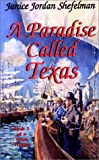 A Paradise Called Texas, Janice J. Shefelman, 0890154090