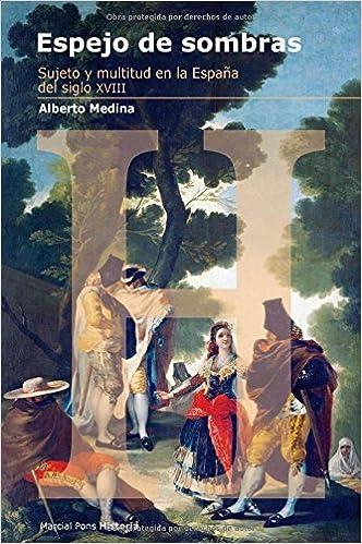 ESPEJO DE SOMBRAS: Sujeto y multitud en la España del siglo XVIII Estudios: Amazon.es: Alberto Medina Domínguez: Libros