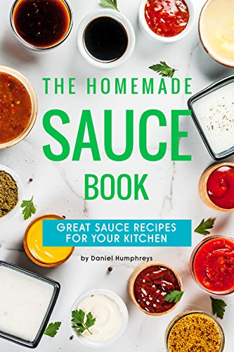 The Homemade Sauce Book: Great Sauce Recipes for Your Kitchen by Daniel Humphreys