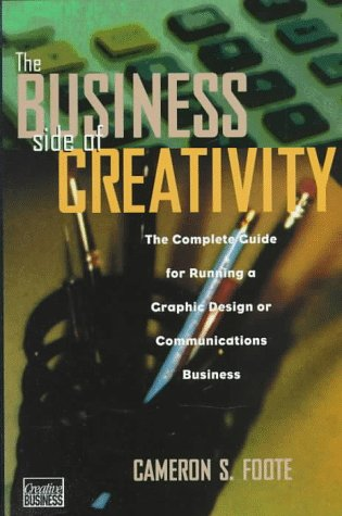 The Business Side of Creativity: The Complete Guide for Running a Graphic Design or Communications Business (Norton Book