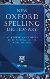 New Oxford Spelling Dictionary: The Writers' and Editors' Guide to Spelling and Word Division (Reference)