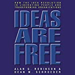 Ideas are Free: How the Idea Revolution is Liberating People and Transforming Organizations | Alan G. Robinson,Dean M. Schroeder