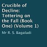 Crucible of Decline: Tottering on the Fall, Book 1 | R. S. Bagaladi,Columbus Falco