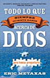 Todo Lo Que Siempre Quisiste Saber Acerca de Dios Pero Temias Preguntarlo/ Everything You Ever Wanted to Know About God but Feared Asking, Eric Metaxas, 0789914336