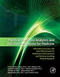 Image de Practical Predictive Analytics and Decisioning Systems for Medicine: Informatics Accuracy and Cost-Effectiveness for Healthcare Administration and Del