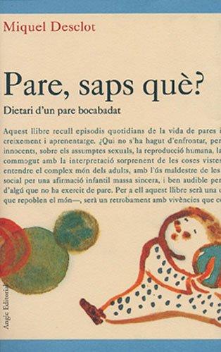 Descargar Libro Pare, Saps Què?: Dietari D'un Pare Bocabadat Miquel Desclot