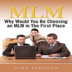 MLM: Why Would You Be Choosing an MLM in the First Place