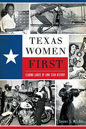 Texas Women First: Leading Ladies of Lone Star History (American ()
