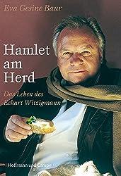Hamlet am Herd: Das Leben des Eckardt Witzigmann
