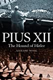 Pius XII : The Hound of Hitler, Noel, Gerard, 1847063551