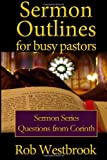 Sermon Outlines for Busy Pastors: Questions from Corinth Sermon Series (Volume 11)