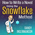 How to Write a Novel Using the Snowflake Method: Advanced Fiction Writing, Book 1 Audiobook by Randy Ingermanson Narrated by James L. Rubart