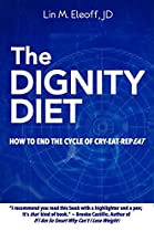THE DIGNITY DIET: HOW TO END THE CYCLE OF CRY-EAT-REPEAT