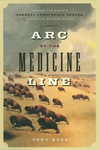 Download Arc of the Medicine Line: Mapping the World's Longest Undefended Border across the Western Plains ebook