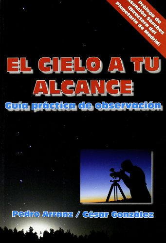 Descargar Libro El Cielo A Tu Alcance: Guía Práctica De Observación Pedro Arranz García