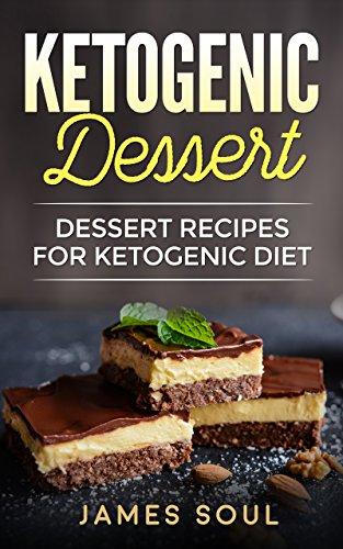 Ketogenic Dessert:Dessert Recipes for Ketogenic Diet (Diet,Nutrition,Fatloss,Healthy living) by James Soul