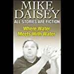 All Stories Are Fiction: Where Water Meets With Water   Mike Daisey