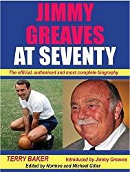 Jimmy Greaves at Seventy: The Complete, Authorished Biography