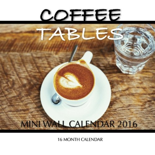 Coffee Tables Mini Wall Calendar 2016: 16 Month Calendar pdf epub