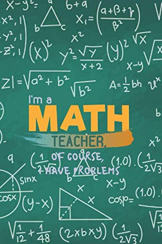 I'm a Math Teacher: Of Course, I Have Problems, Math Teacher Journal, Math Teacher Appreciation Gift, Teacher Thank you/ End of Year Gifts. (6
