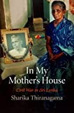 In My Mother's House: Civil War in Sri Lanka (The Ethnography of Political Violence)