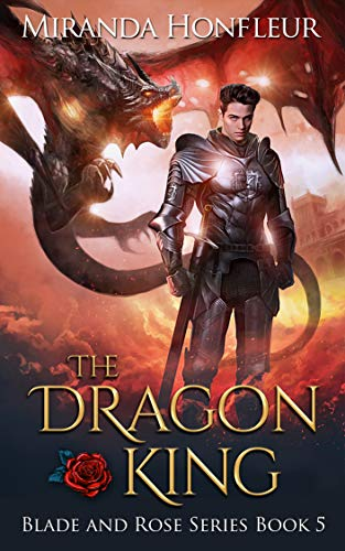 The Dragon King (Blade and Rose Book 5) (Rose Dragon)