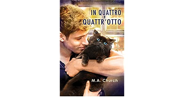 In quattro e quattrotto (Graffi, fusa e felini Vol. 2) (Italian Edition) - Kindle edition by M.A. Church, Emanuela Cardarelli.