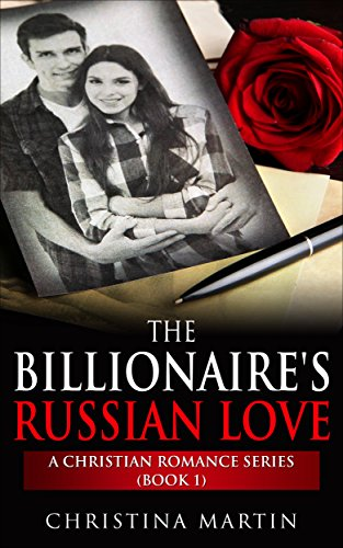 The Billionaires Russian Love: A Christian Romance Novel (New Christian Author)