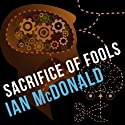 Sacrifice of Fools Audiobook by Ian McDonald Narrated by Sean Barrett